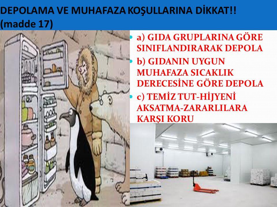 DEPOLAMA VE MUHAFAZA KOŞULLARINA DİKKAT!! (madde 17)