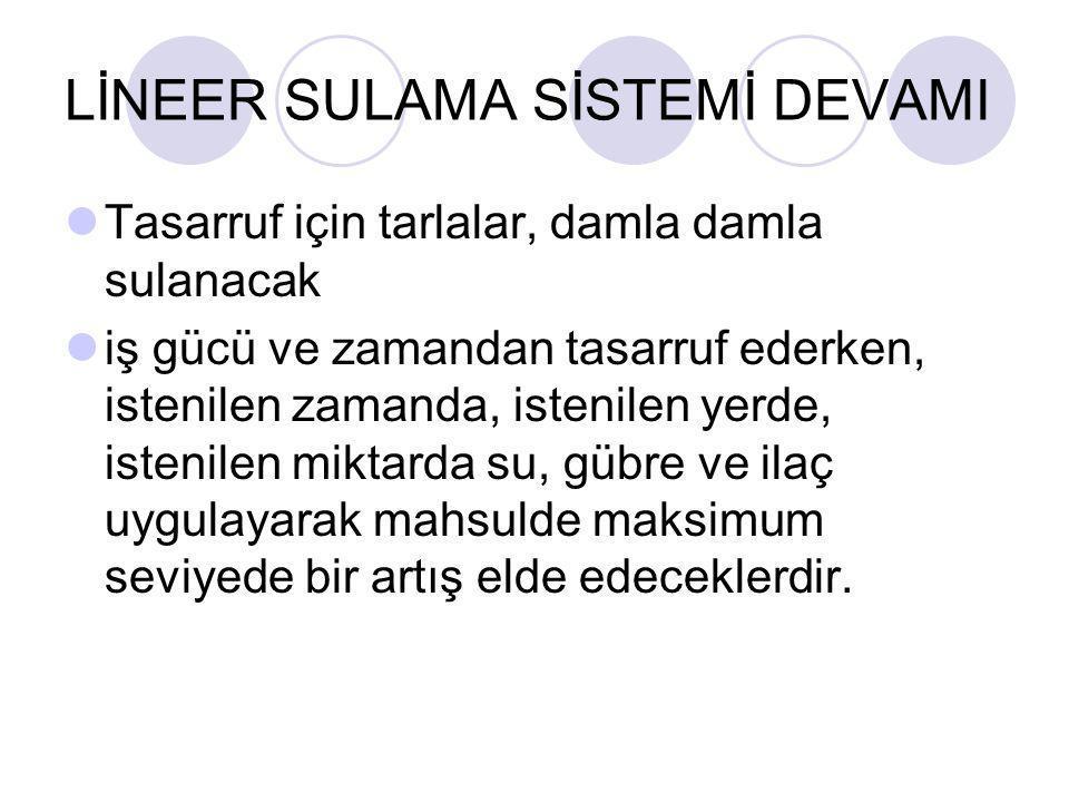LİNEER SULAMA SİSTEMİ DEVAMI