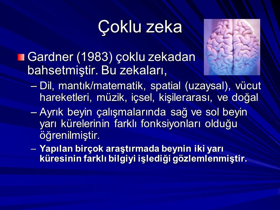 Çoklu zeka Gardner (1983) çoklu zekadan bahsetmiştir. Bu zekaları,