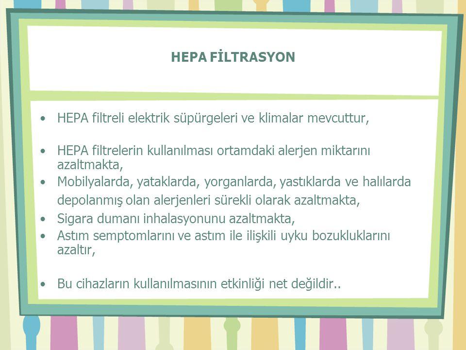HEPA FİLTRASYON HEPA filtreli elektrik süpürgeleri ve klimalar mevcuttur, HEPA filtrelerin kullanılması ortamdaki alerjen miktarını azaltmakta,