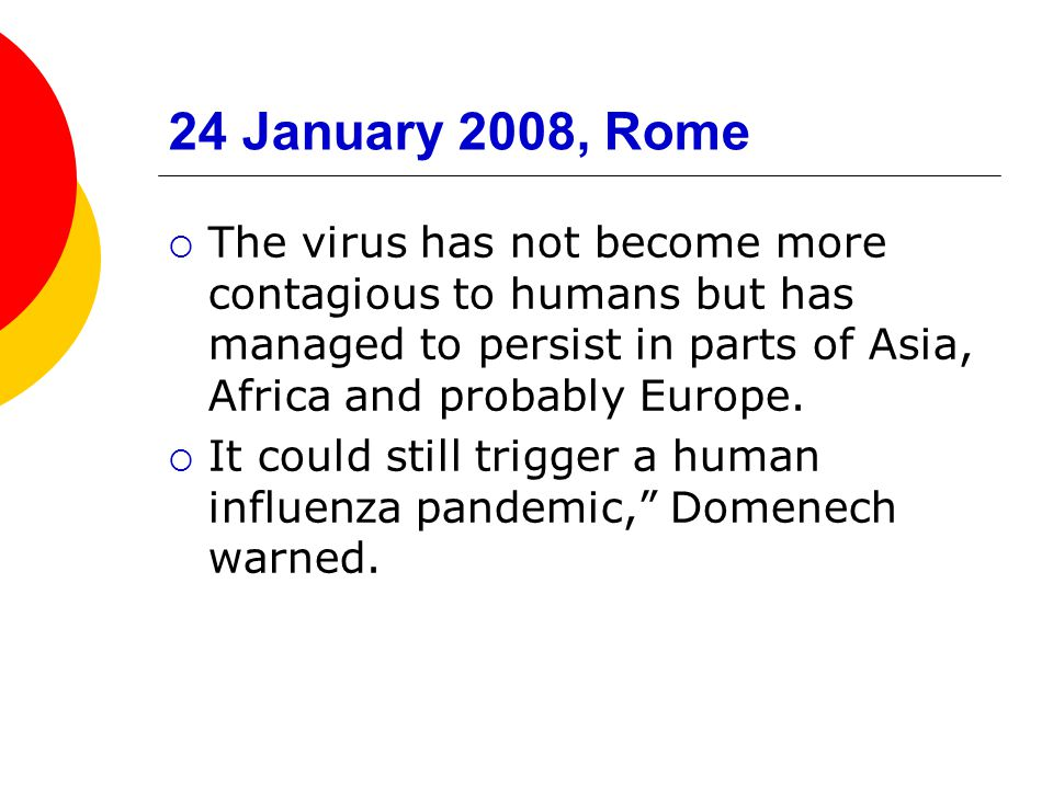 24 January 2008, Rome The virus has not become more contagious to humans but has managed to persist in parts of Asia, Africa and probably Europe.