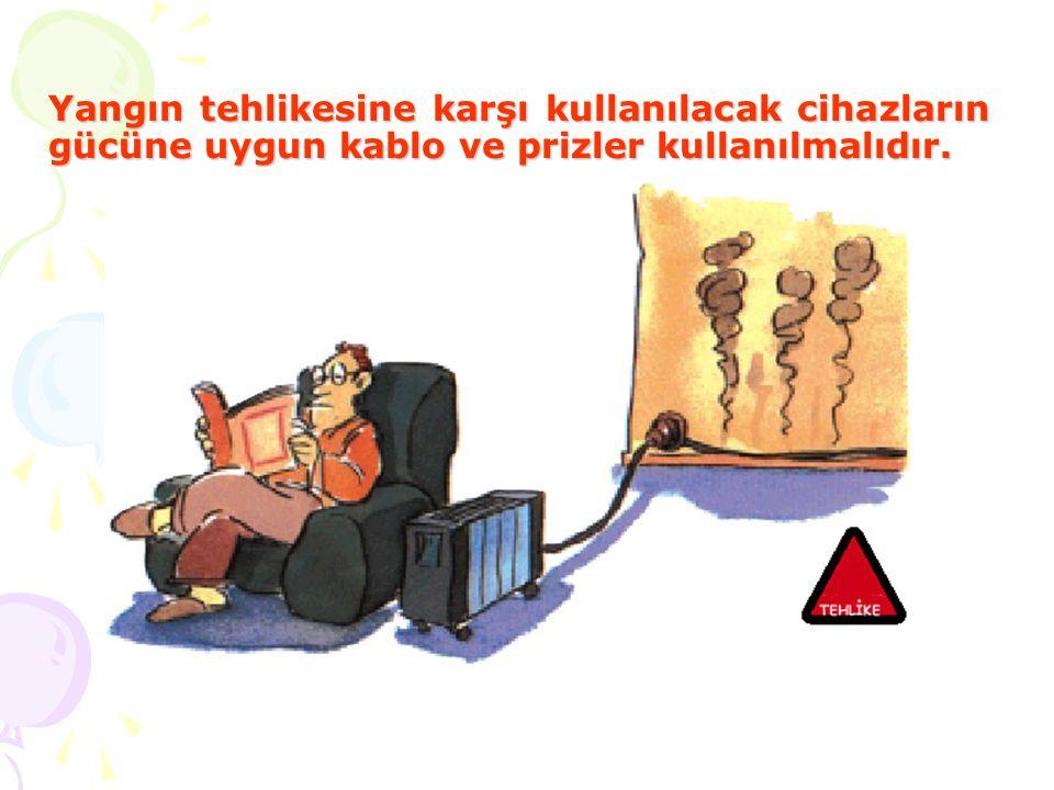 Yangın tehlikesine karşı kullanılacak cihazların gücüne uygun kablo ve prizler kullanılmalıdır.