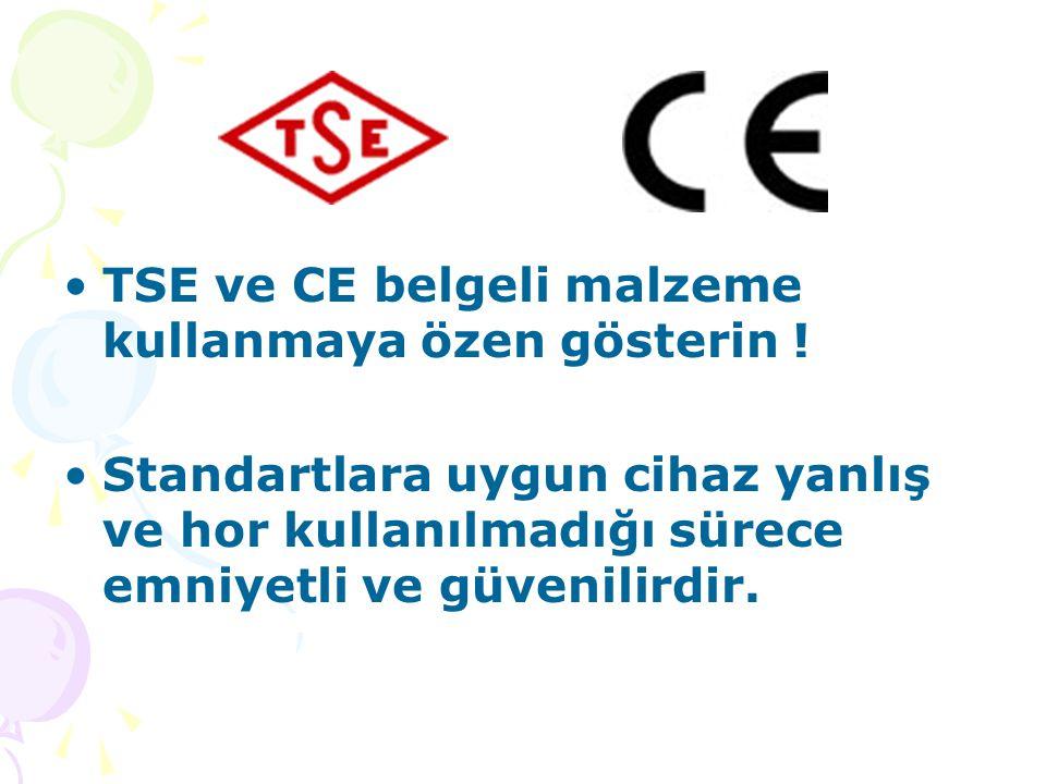 TSE ve CE belgeli malzeme kullanmaya özen gösterin !