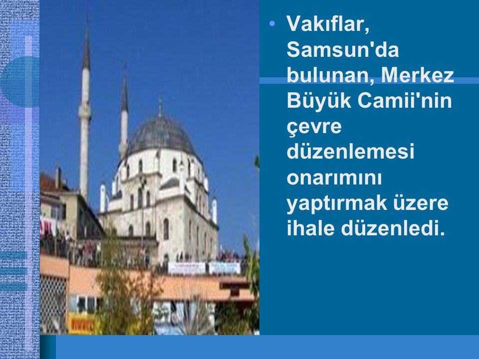 Vakıflar, Samsun da bulunan, Merkez Büyük Camii nin çevre düzenlemesi onarımını yaptırmak üzere ihale düzenledi.