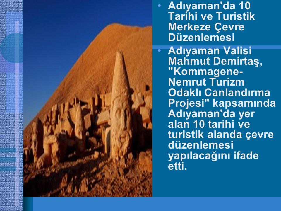 Adıyaman da 10 Tarihi ve Turistik Merkeze Çevre Düzenlemesi