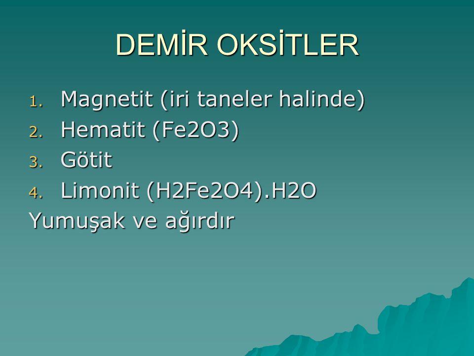 DEMİR OKSİTLER Magnetit (iri taneler halinde) Hematit (Fe2O3) Götit