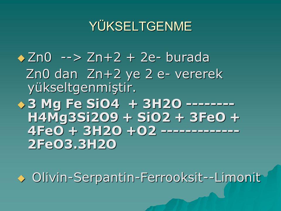 YÜKSELTGENME Zn0 --> Zn+2 + 2e- burada. Zn0 dan Zn+2 ye 2 e- vererek yükseltgenmiştir.
