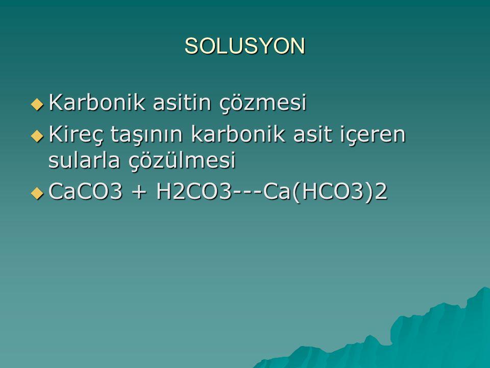 SOLUSYON Karbonik asitin çözmesi. Kireç taşının karbonik asit içeren sularla çözülmesi.