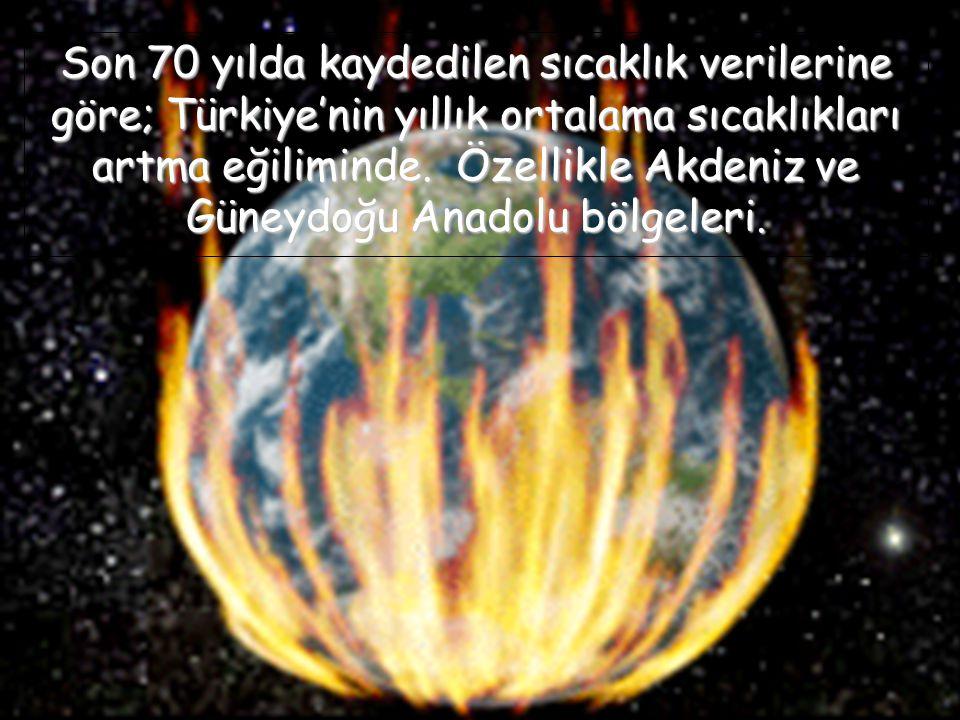 Son 70 yılda kaydedilen sıcaklık verilerine göre; Türkiye'nin yıllık ortalama sıcaklıkları artma eğiliminde.