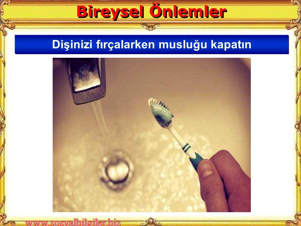 Dişinizi fırçalarken musluğu kapatın