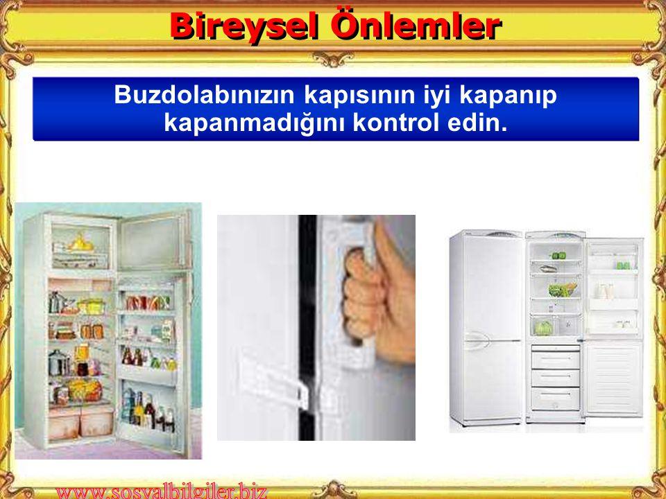 Buzdolabınızın kapısının iyi kapanıp kapanmadığını kontrol edin.