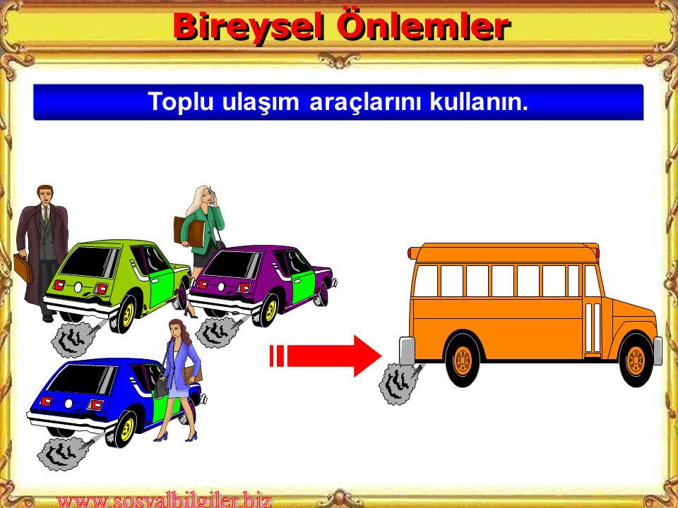 Toplu ulaşım araçlarını kullanın.