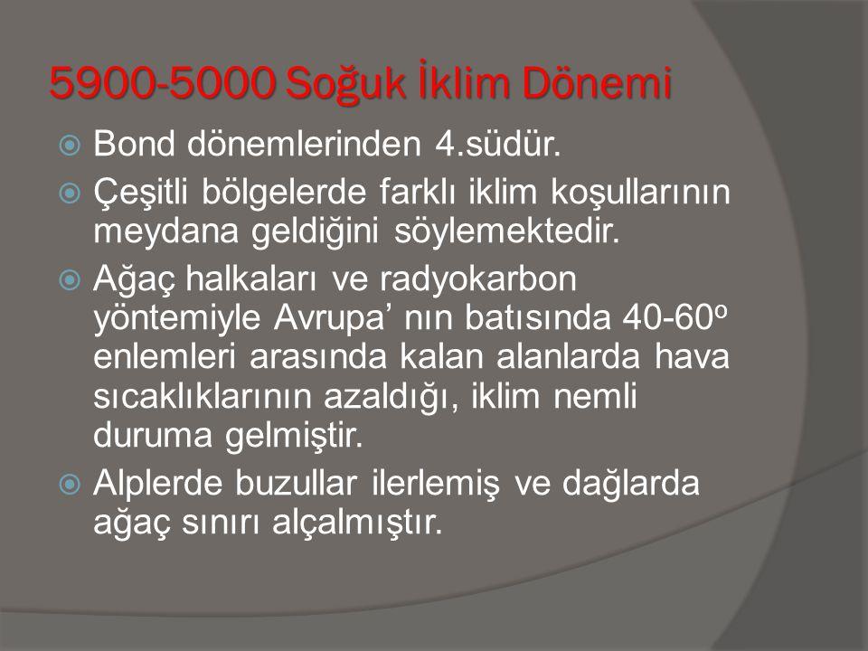 5900-5000 Soğuk İklim Dönemi Bond dönemlerinden 4.südür.