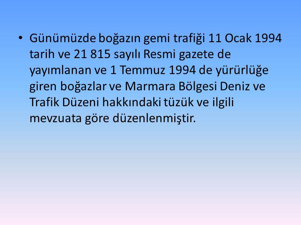 Günümüzde boğazın gemi trafiği 11 Ocak 1994 tarih ve 21 815 sayılı Resmi gazete de yayımlanan ve 1 Temmuz 1994 de yürürlüğe giren boğazlar ve Marmara Bölgesi Deniz ve Trafik Düzeni hakkındaki tüzük ve ilgili mevzuata göre düzenlenmiştir.