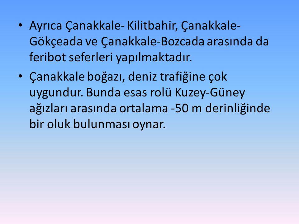 Ayrıca Çanakkale- Kilitbahir, Çanakkale- Gökçeada ve Çanakkale-Bozcada arasında da feribot seferleri yapılmaktadır.
