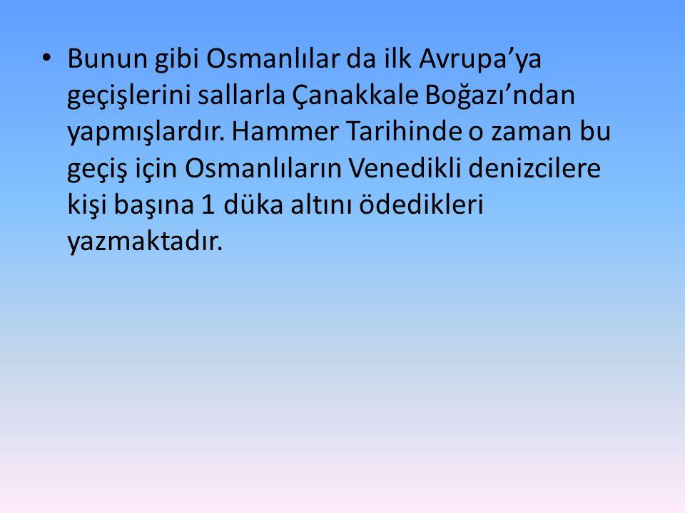 Bunun gibi Osmanlılar da ilk Avrupa'ya geçişlerini sallarla Çanakkale Boğazı'ndan yapmışlardır.