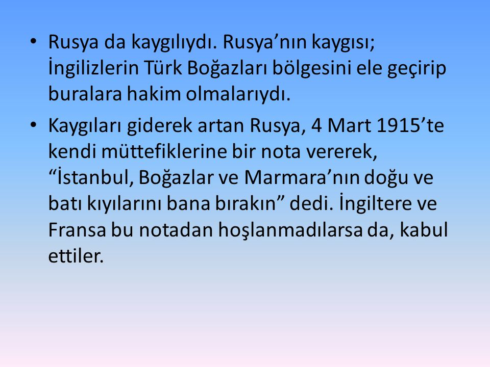 Rusya da kaygılıydı. Rusya'nın kaygısı; İngilizlerin Türk Boğazları bölgesini ele geçirip buralara hakim olmalarıydı.