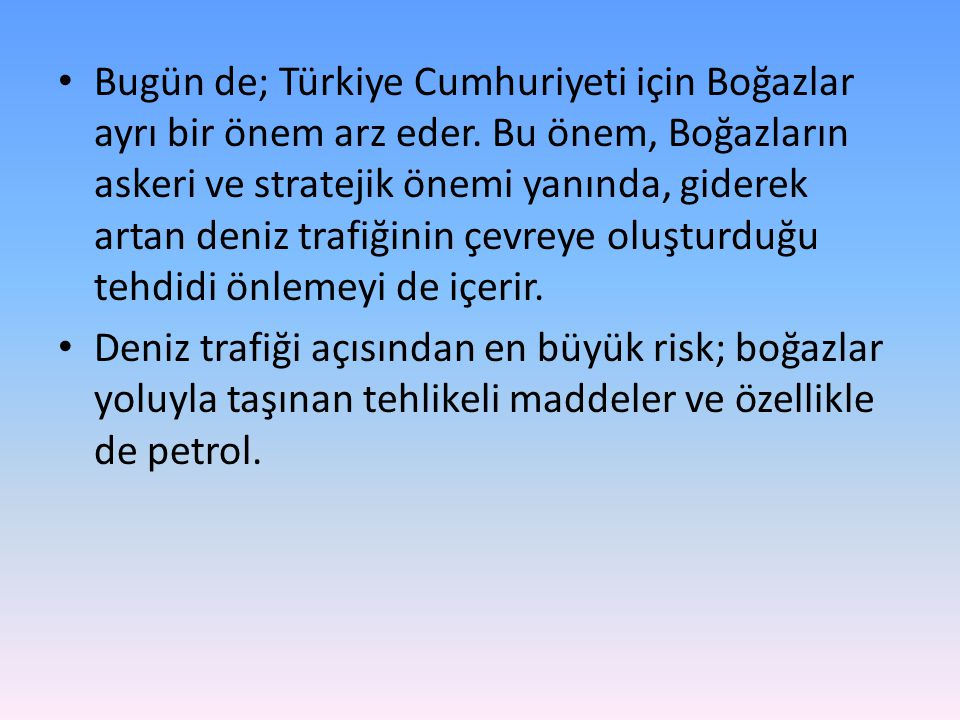 Bugün de; Türkiye Cumhuriyeti için Boğazlar ayrı bir önem arz eder