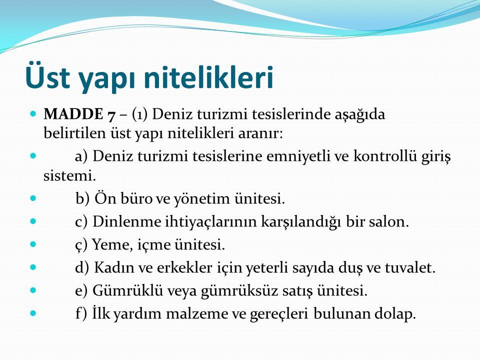 Üst yapı nitelikleri MADDE 7 – (1) Deniz turizmi tesislerinde aşağıda belirtilen üst yapı nitelikleri aranır: