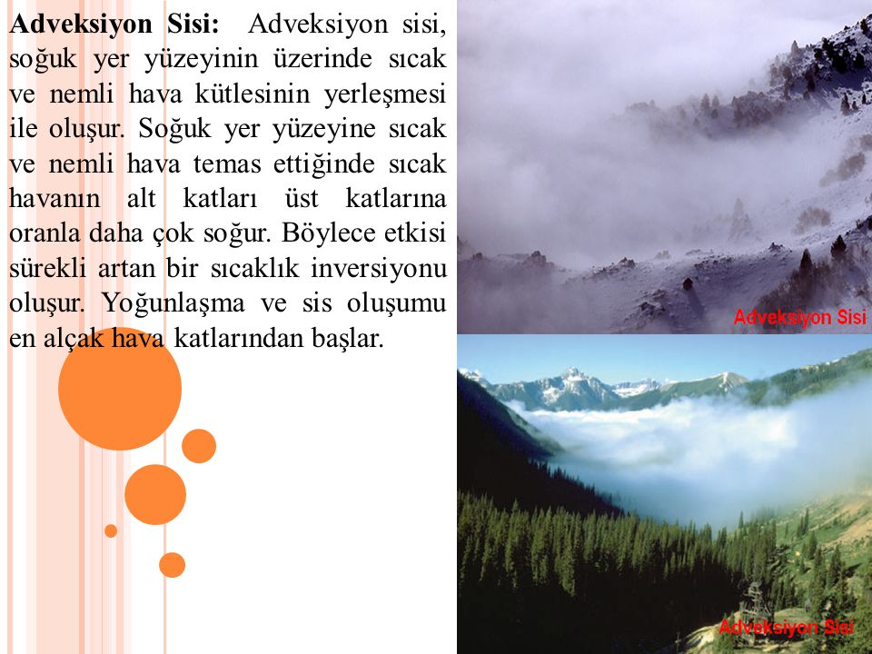 Adveksiyon Sisi: Adveksiyon sisi, soğuk yer yüzeyinin üzerinde sıcak ve nemli hava kütlesinin yerleşmesi ile oluşur.