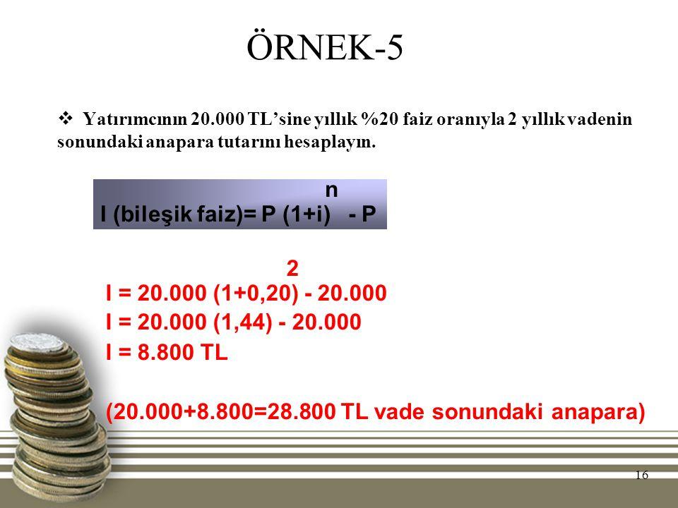 ÖRNEK-5 n I (bileşik faiz)= P (1+i) - P 2 I = 20.000 (1+0,20) - 20.000