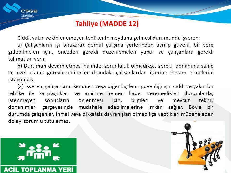 Tahliye (MADDE 12) Ciddi, yakın ve önlenemeyen tehlikenin meydana gelmesi durumunda işveren;