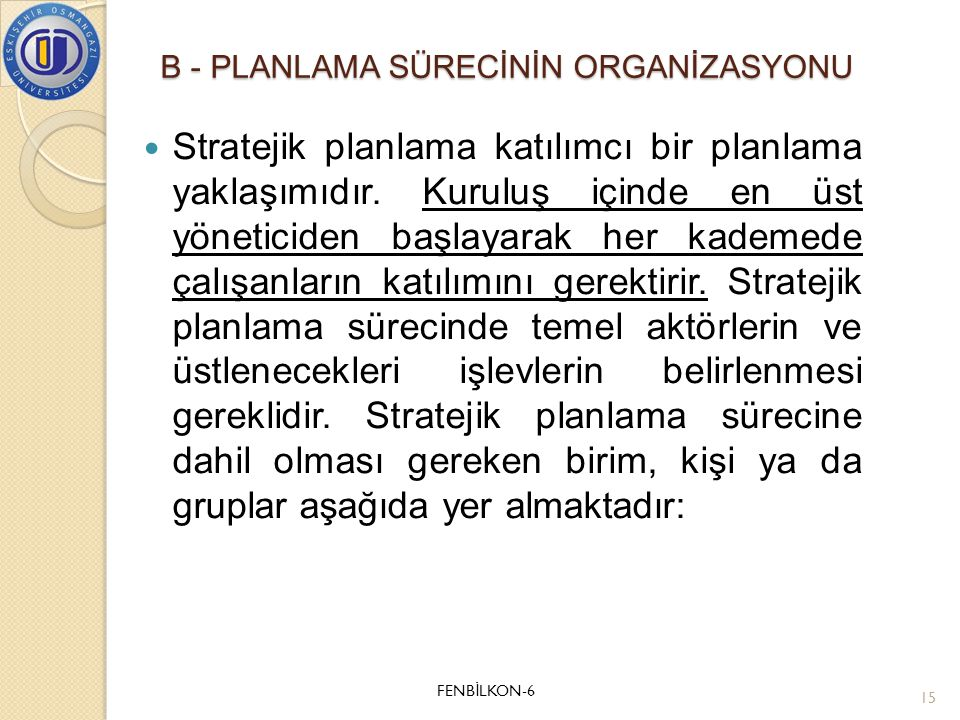 B - PLANLAMA SÜRECİNİN ORGANİZASYONU