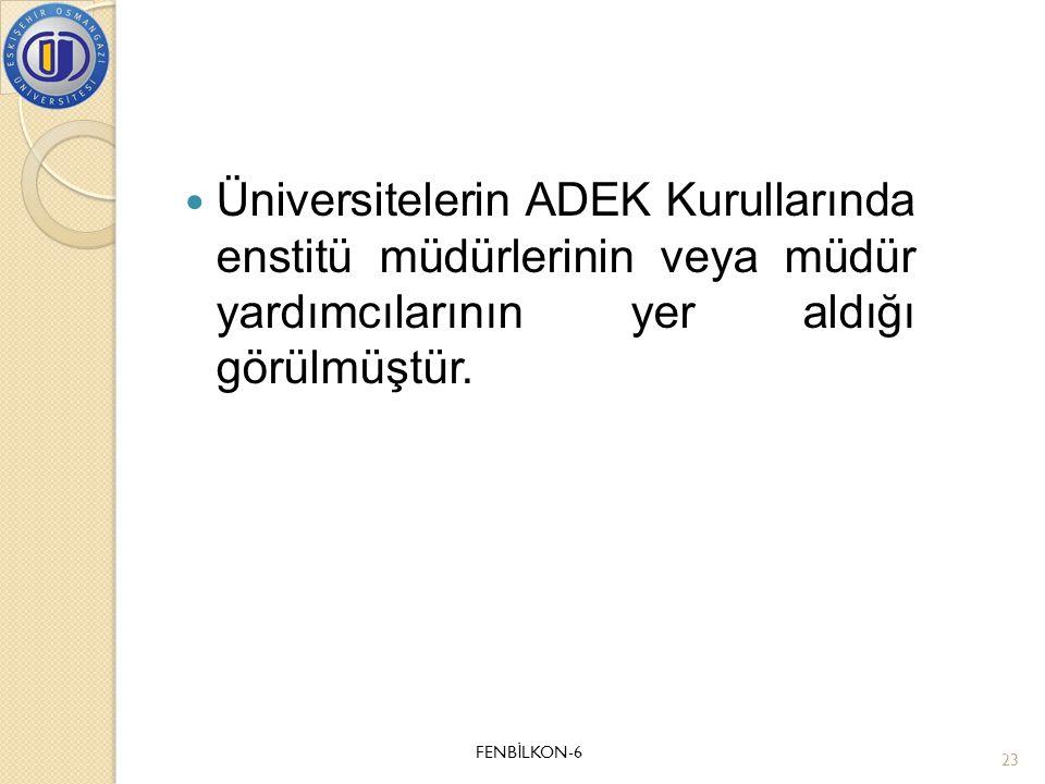 Üniversitelerin ADEK Kurullarında enstitü müdürlerinin veya müdür yardımcılarının yer aldığı görülmüştür.