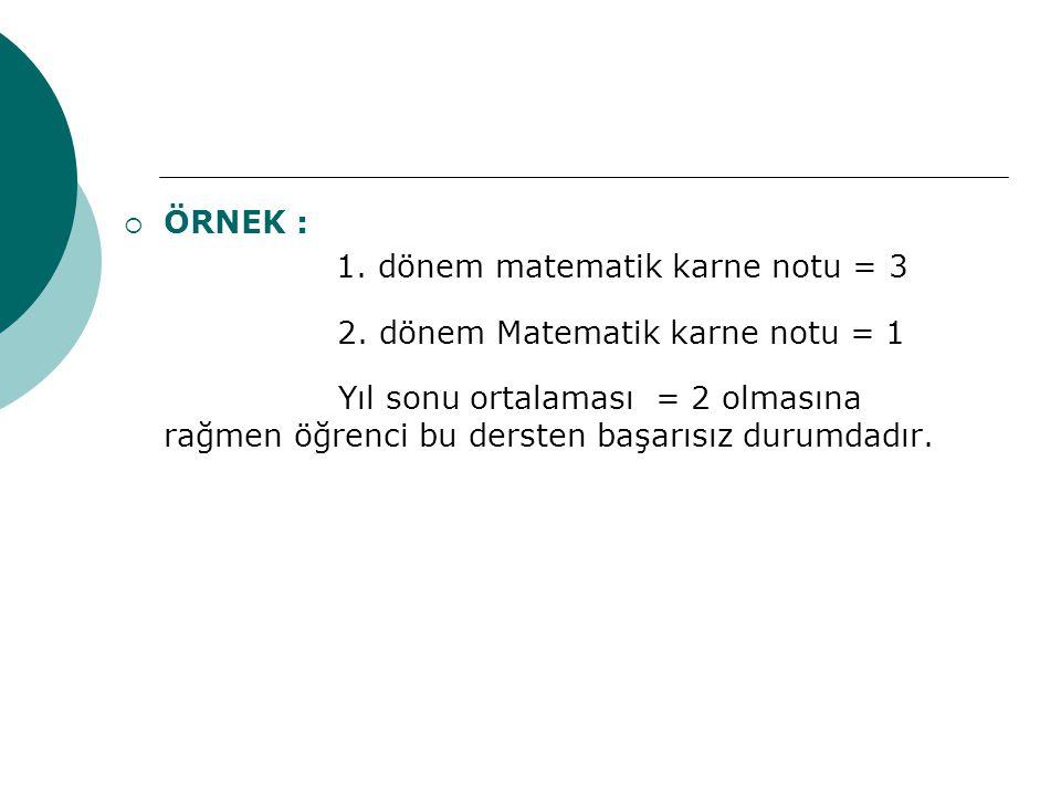 ÖRNEK : 1. dönem matematik karne notu = 3. 2. dönem Matematik karne notu = 1.