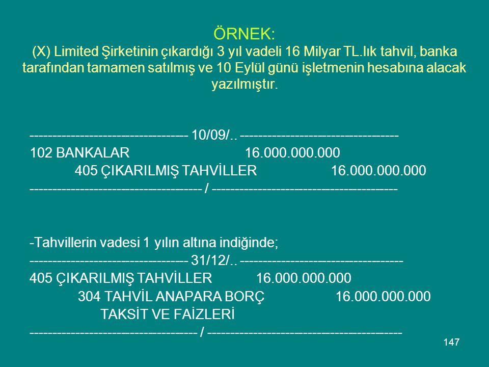 ÖRNEK: (X) Limited Şirketinin çıkardığı 3 yıl vadeli 16 Milyar TL