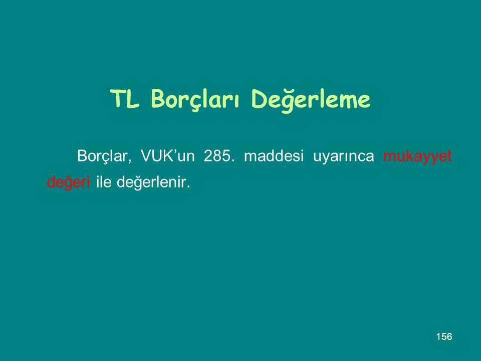 TL Borçları Değerleme Borçlar, VUK'un 285. maddesi uyarınca mukayyet değeri ile değerlenir.