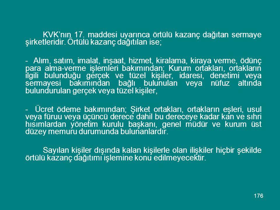 KVK'nın 17. maddesi uyarınca örtülü kazanç dağıtan sermaye şirketleridir. Örtülü kazanç dağıtılan ise;