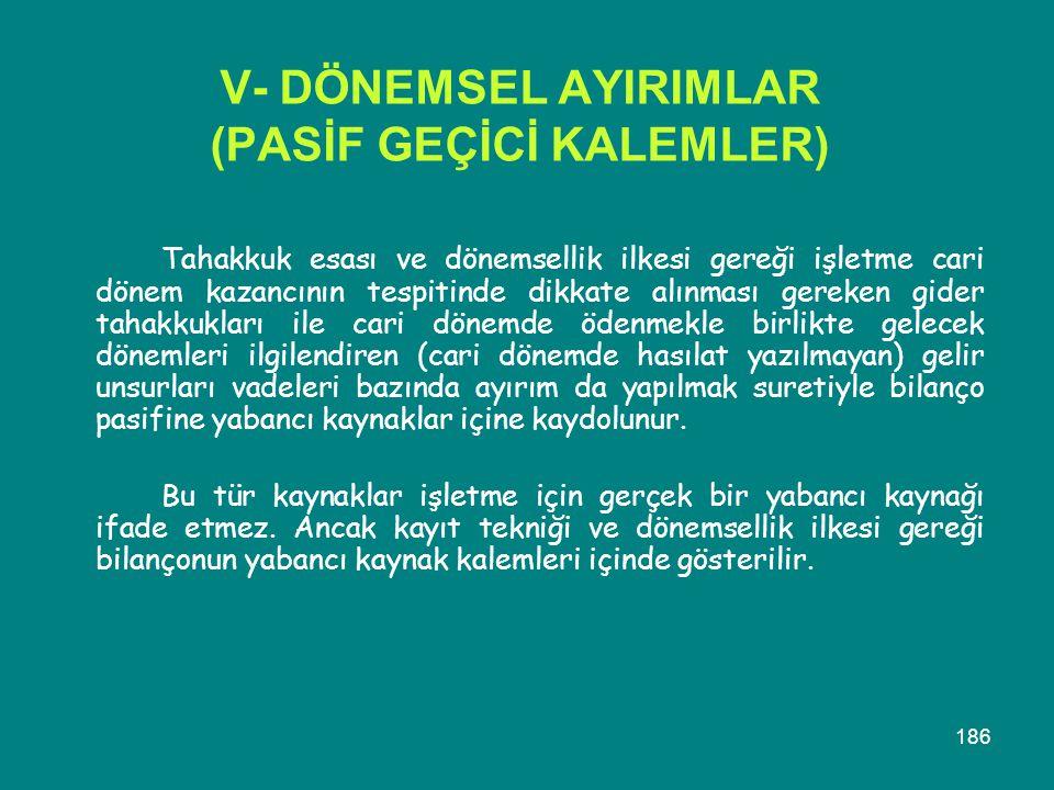 V- DÖNEMSEL AYIRIMLAR (PASİF GEÇİCİ KALEMLER)