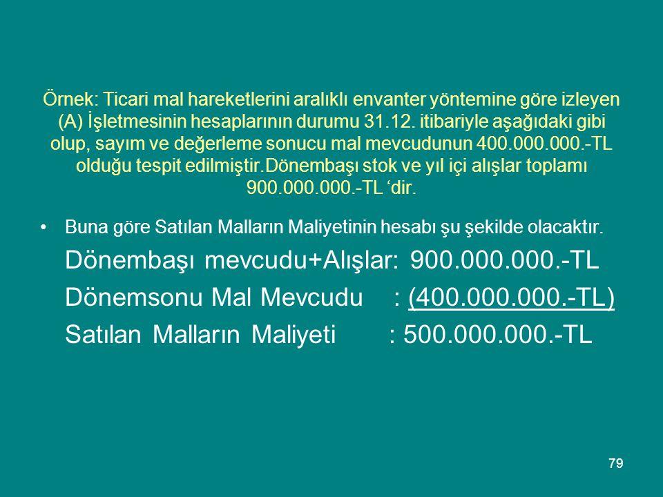 Dönembaşı mevcudu+Alışlar: 900.000.000.-TL