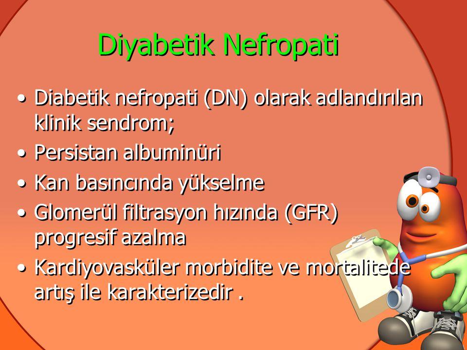 Diyabetik Nefropati Diabetik nefropati (DN) olarak adlandırılan klinik sendrom; Persistan albuminüri.