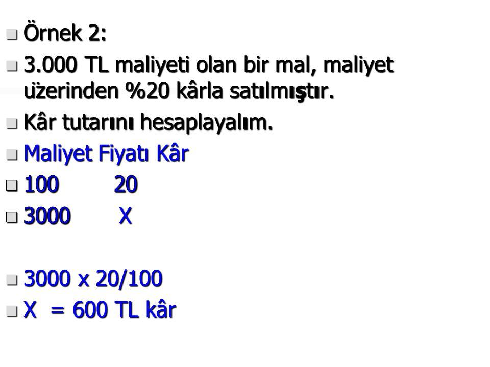 Örnek 2: 3.000 TL maliyeti olan bir mal, maliyet üzerinden %20 kârla satılmıştır. Kâr tutarını hesaplayalım.