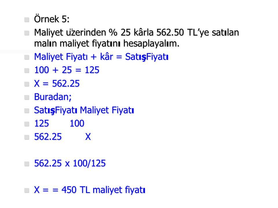 Örnek 5: Maliyet üzerinden % 25 kârla 562.50 TL'ye satılan malın maliyet fiyatını hesaplayalım. Maliyet Fiyatı + kâr = SatışFiyatı.