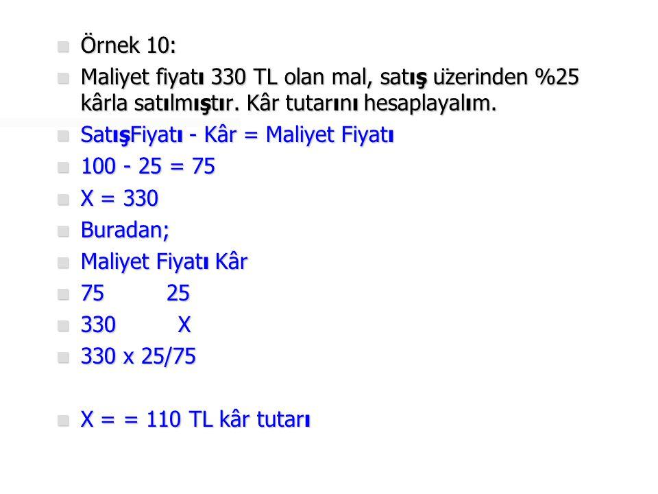 Örnek 10: Maliyet fiyatı 330 TL olan mal, satış üzerinden %25 kârla satılmıştır. Kâr tutarını hesaplayalım.