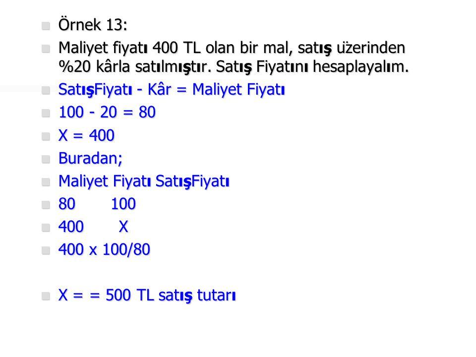 Örnek 13: Maliyet fiyatı 400 TL olan bir mal, satış üzerinden %20 kârla satılmıştır. Satış Fiyatını hesaplayalım.