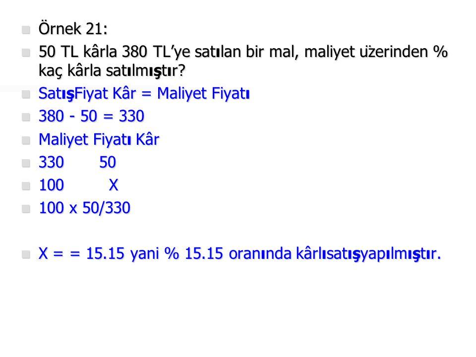 Örnek 21: 50 TL kârla 380 TL'ye satılan bir mal, maliyet üzerinden % kaç kârla satılmıştır SatışFiyat Kâr = Maliyet Fiyatı.