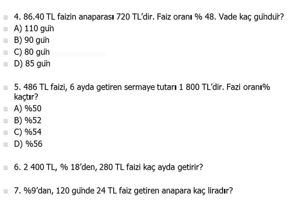 4. 86. 40 TL faizin anaparası 720 TL'dir. Faiz oranı % 48