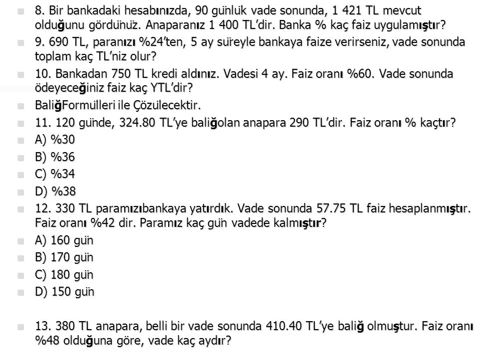 8. Bir bankadaki hesabınızda, 90 günlük vade sonunda, 1 421 TL mevcut olduğunu gördünüz. Anaparanız 1 400 TL'dir. Banka % kaç faiz uygulamıştır