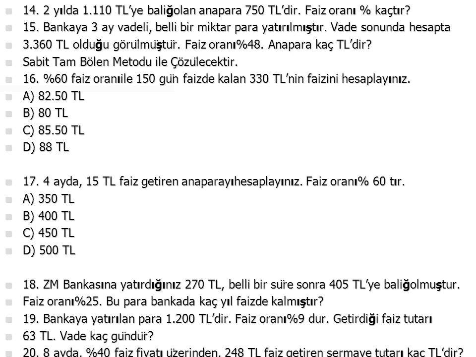 14. 2 yılda 1. 110 TL'ye baliğolan anapara 750 TL'dir