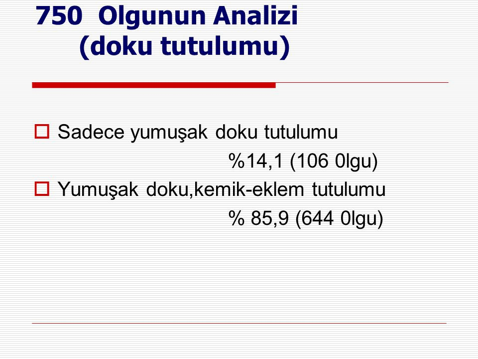 750 Olgunun Analizi (doku tutulumu)