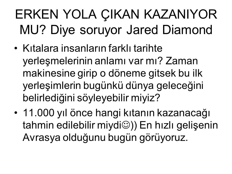 ERKEN YOLA ÇIKAN KAZANIYOR MU Diye soruyor Jared Diamond