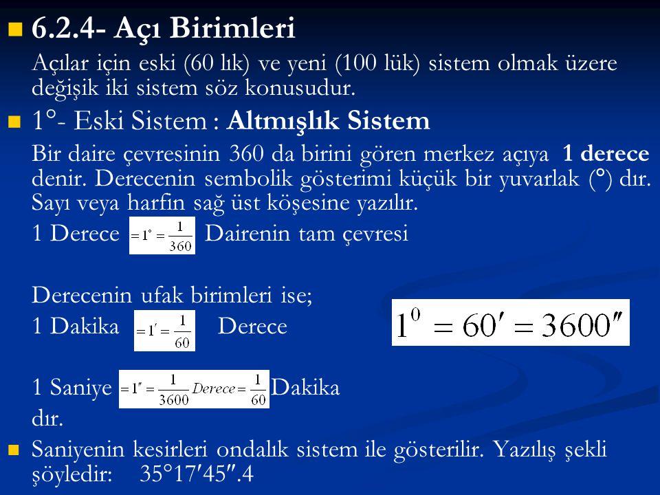 6.2.4- Açı Birimleri 1°- Eski Sistem : Altmışlık Sistem
