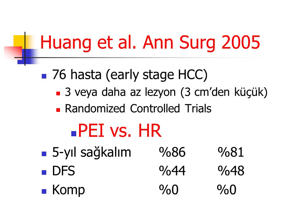 Huang et al. Ann Surg 2005 PEI vs. HR 76 hasta (early stage HCC)