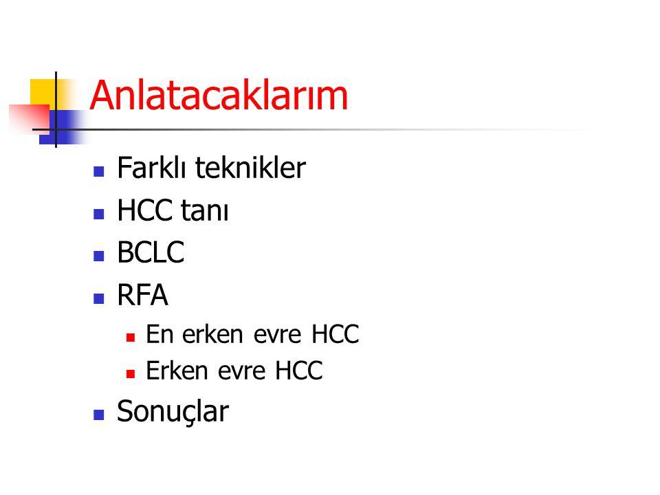 Anlatacaklarım Farklı teknikler HCC tanı BCLC RFA Sonuçlar