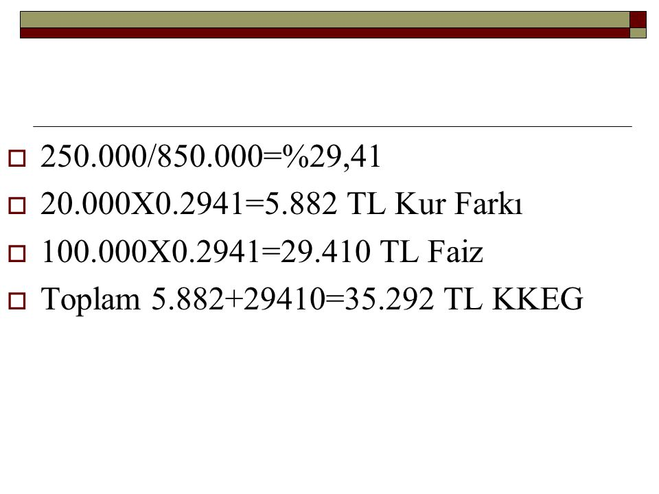 250.000/850.000=%29,41 20.000X0.2941=5.882 TL Kur Farkı.