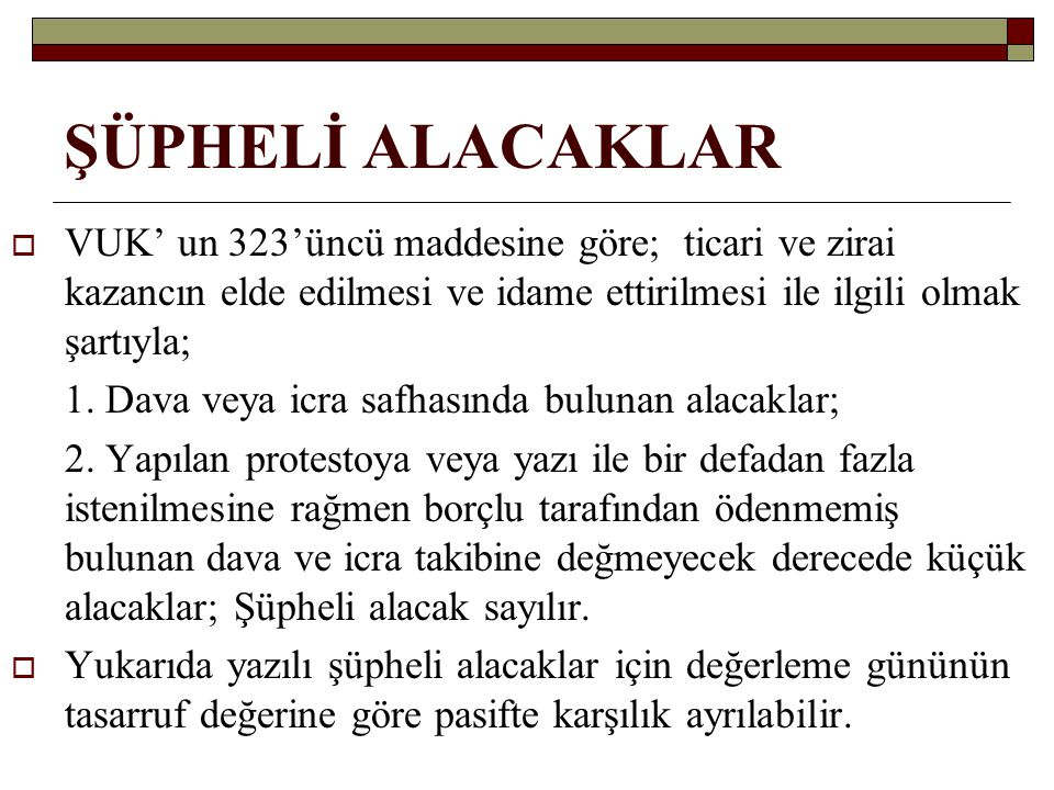 ŞÜPHELİ ALACAKLAR VUK' un 323'üncü maddesine göre; ticari ve zirai kazancın elde edilmesi ve idame ettirilmesi ile ilgili olmak şartıyla;